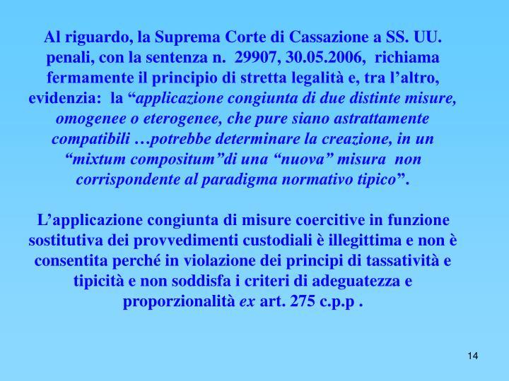"""Al riguardo, la Suprema Corte di Cassazione a SS. UU. penali, con la sentenza n.  29907, 30.05.2006,  richiama fermamente il principio di stretta legalità e, tra l'altro,  evidenzia:  la """""""