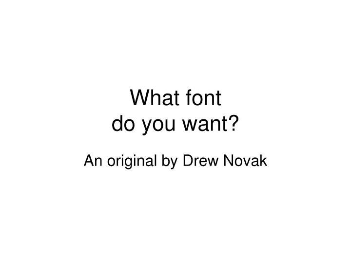 what font do you want n.