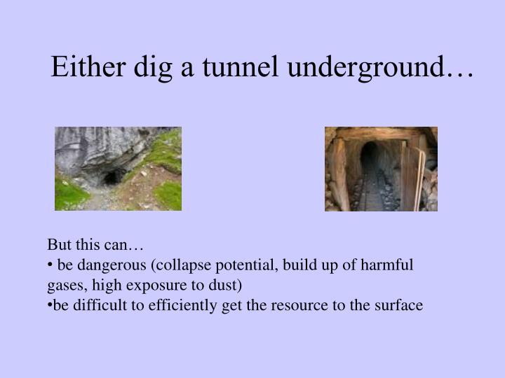 Either dig a tunnel underground…