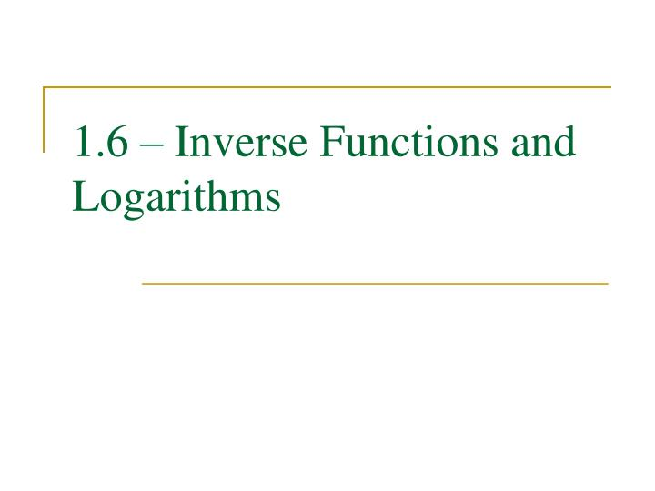 1 6 inverse functions and logarithms n.