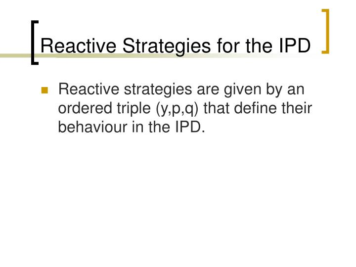 Reactive Strategies for the IPD