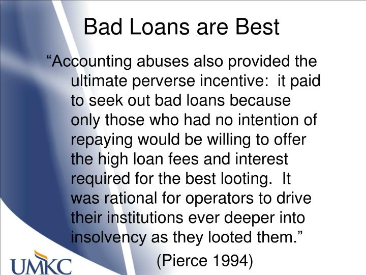 Bad Loans are Best