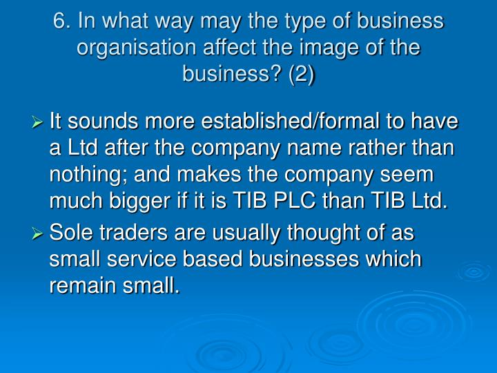 6. In what way may the type of business organisation affect the image of the business? (2)