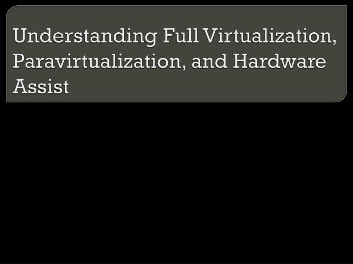 understanding full virtualization paravirtualization and hardware assist n.