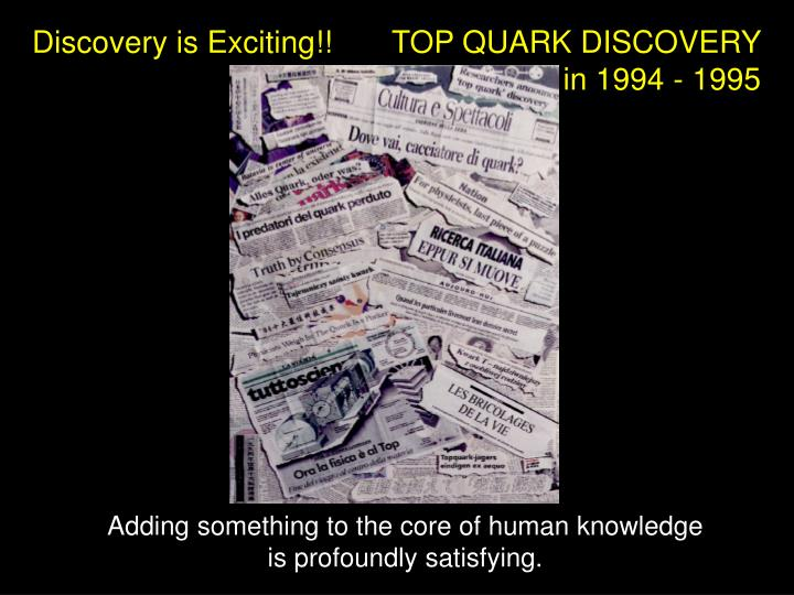 Discovery is Exciting!!       TOP QUARK DISCOVERY