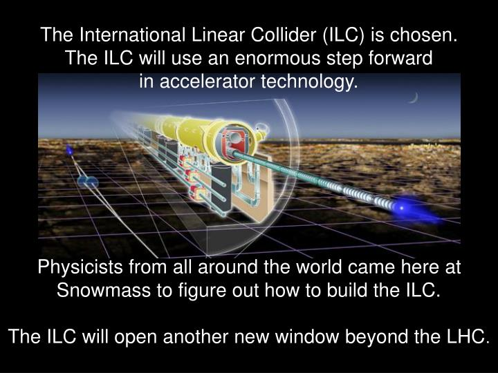 The International Linear Collider (ILC) is chosen.