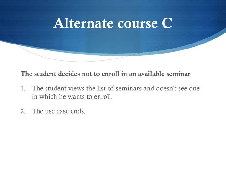 Alternate course C