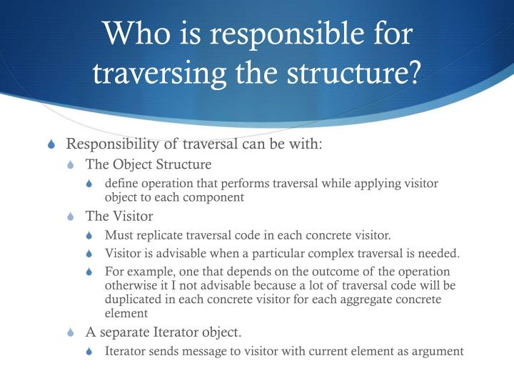 Who is responsible for traversing the structure?