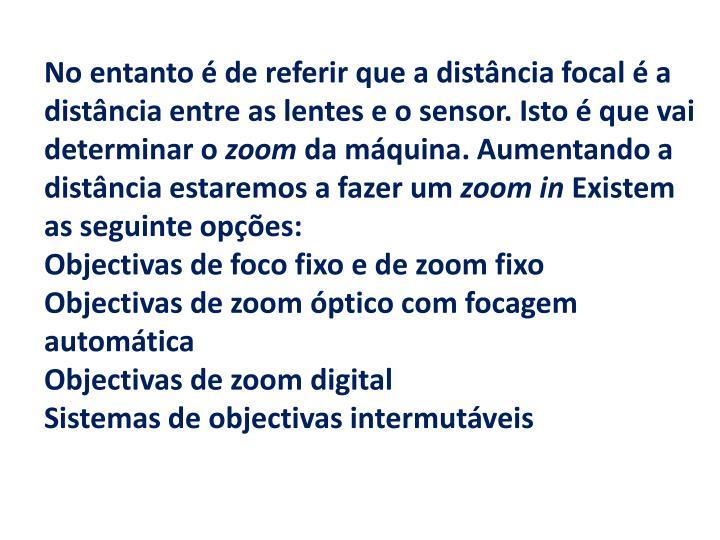 No entanto é de referir que a distância focal é a distância entre as lentes e o sensor. Isto é que vai determinar o