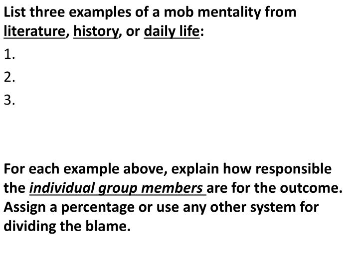 List three examples of a mob mentality from