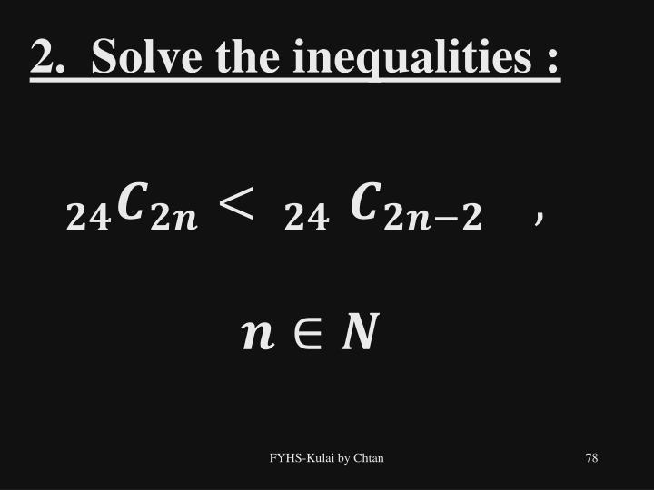 2.  Solve the inequalities :