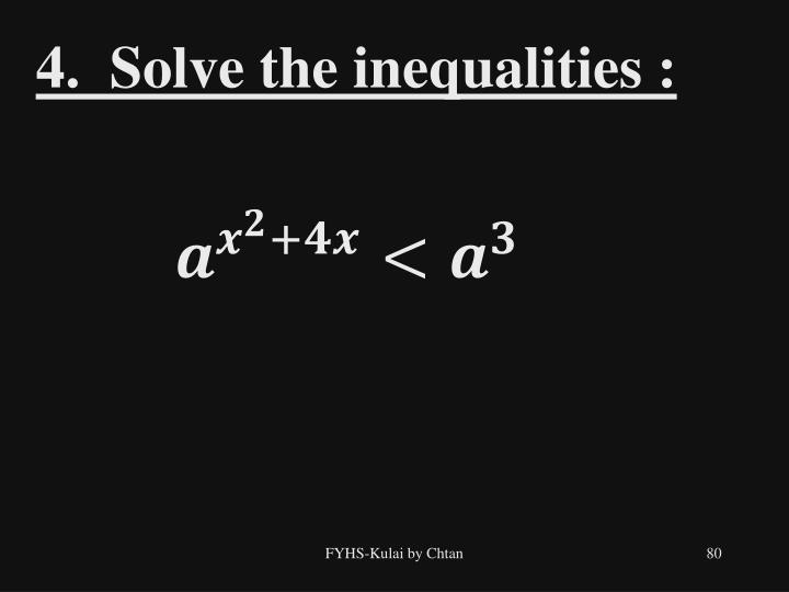 4.  Solve the inequalities :