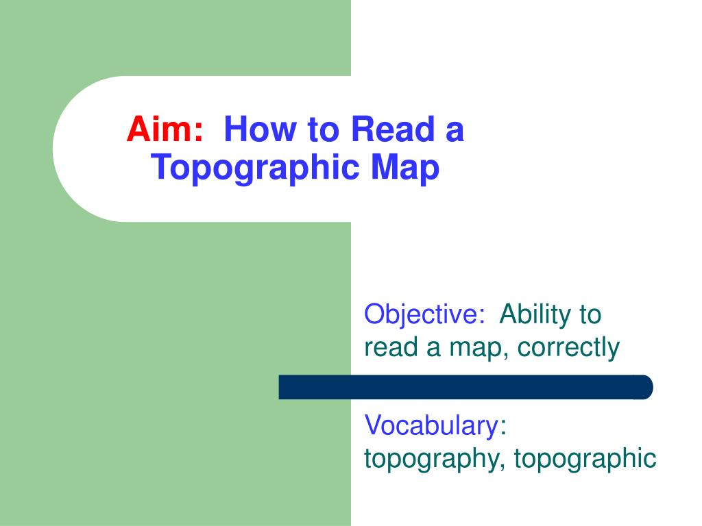 How To Read Topographic Map.Ppt Aim How To Read A Topographic Map Powerpoint Presentation