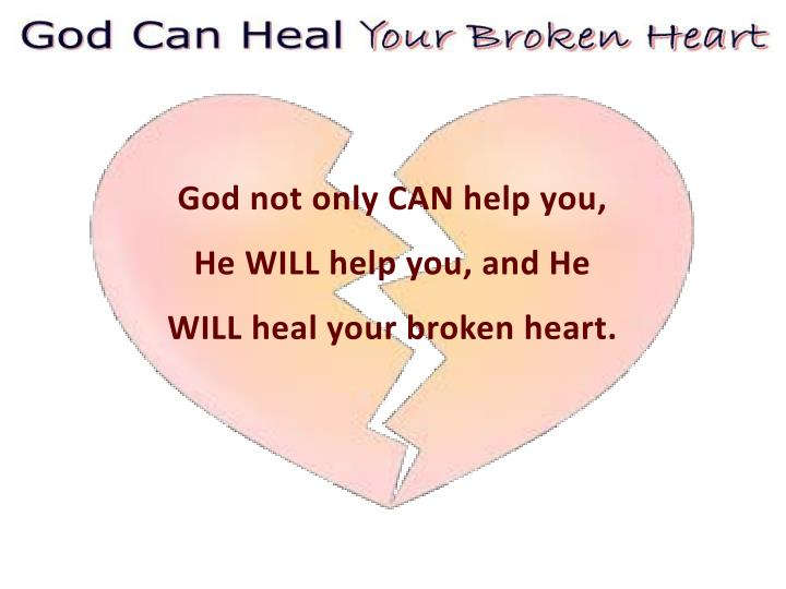God not only CAN help you,