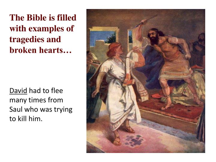 The Bible is filled with examples of tragedies and broken hearts…