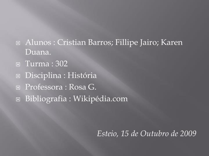 Alunos : Cristian Barros; Fillipe Jairo; Karen Duana.