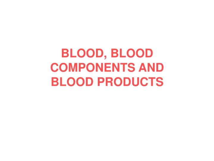 blood blood components and blood products n.