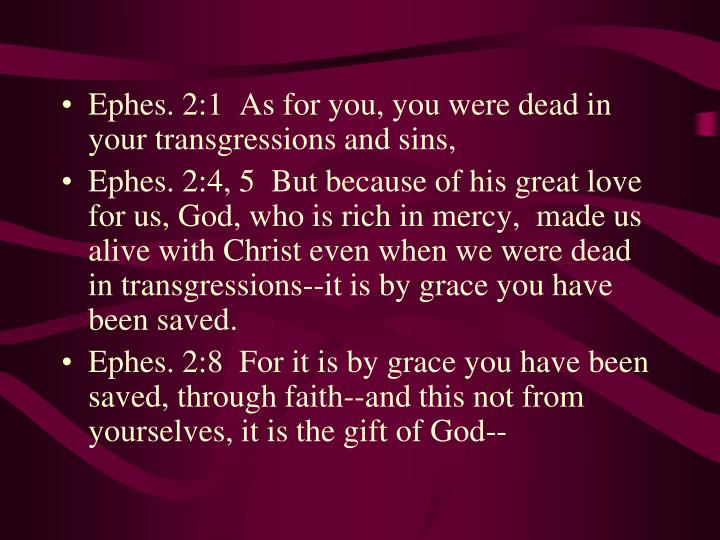 Ephes. 2:1  As for you, you were dead in your transgressions and sins,