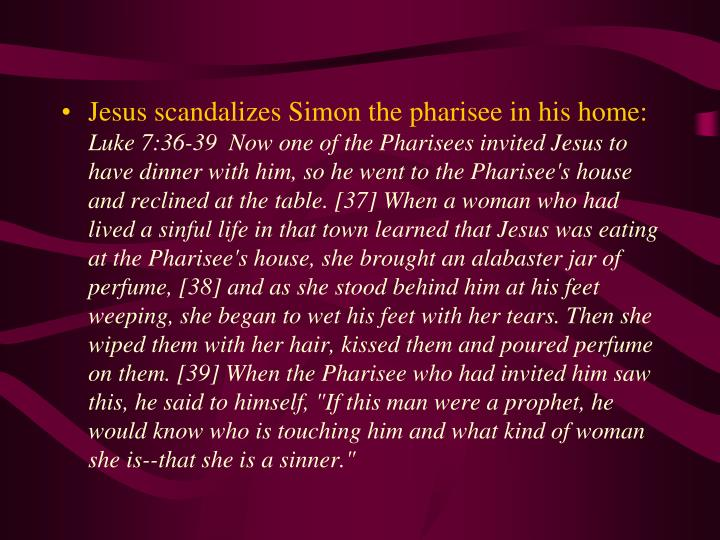 Jesus scandalizes Simon the pharisee in his home:
