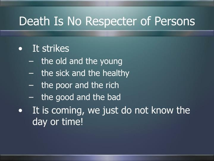 Death Is No Respecter of Persons