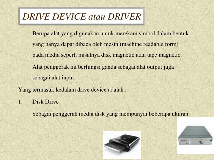 DRIVE DEVICE atau DRIVER