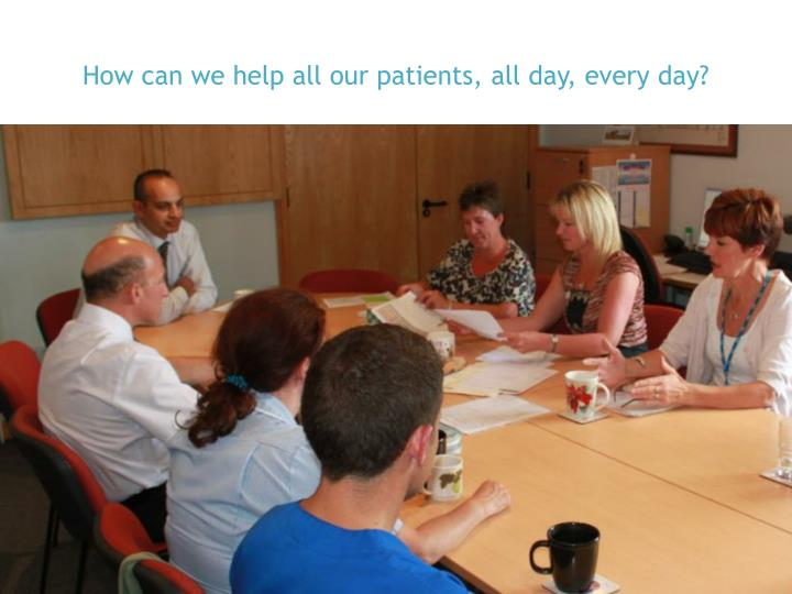 How can we help all our patients, all day, every day?