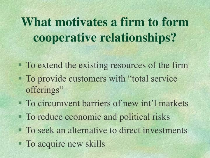 What motivates a firm to form cooperative relationships?