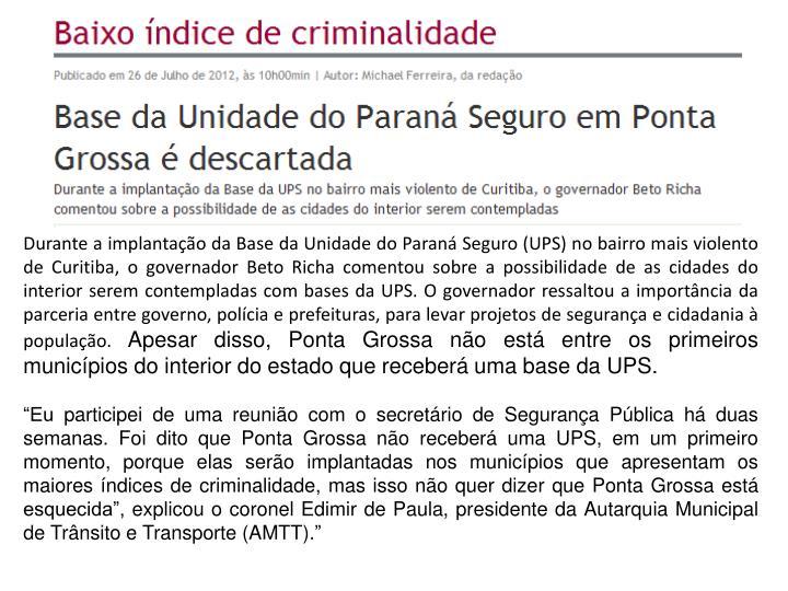 Durante a implantação da Base da Unidade do Paraná Seguro (UPS) no bairro mais violento de Curitiba, o governador Beto