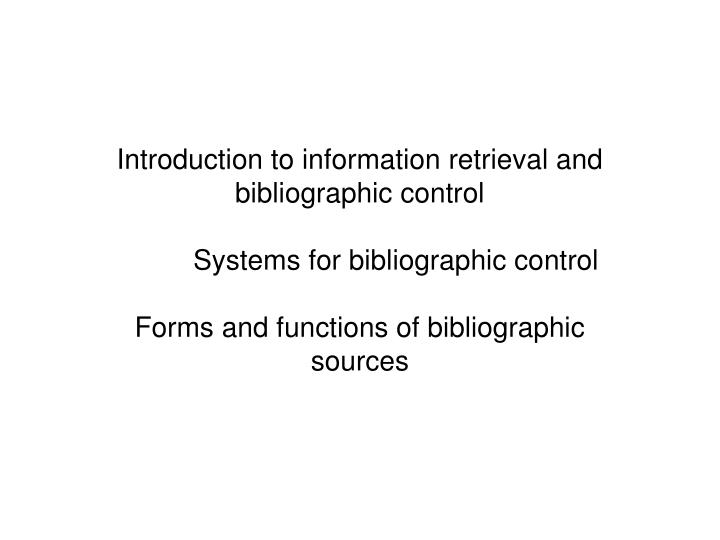 introduction to information retrieval and bibliographic control systems for bibliographic control n.