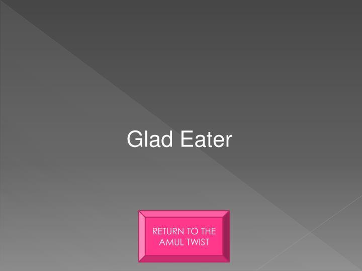 Glad Eater