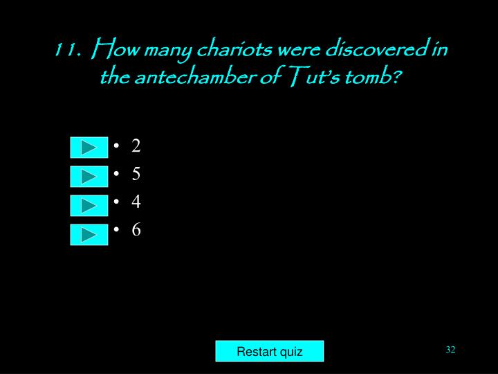 11.  How many chariots were discovered in the antechamber of Tut's tomb?