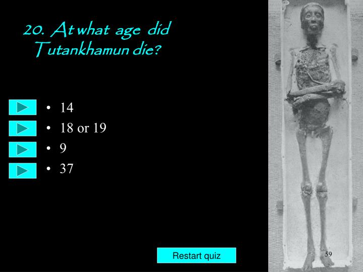 20.  At what  age  did Tutankhamun die?