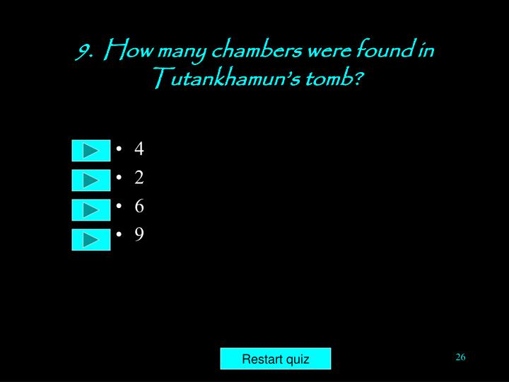 9.  How many chambers were found in Tutankhamun's tomb?