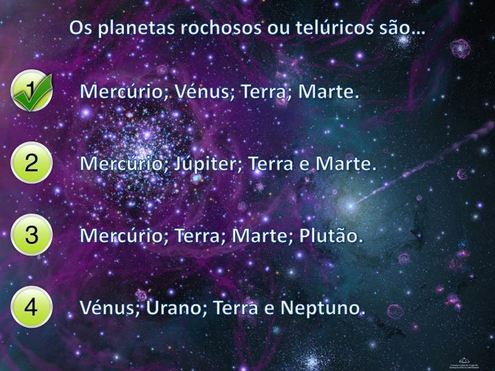Os planetas rochosos ou telúricos são…
