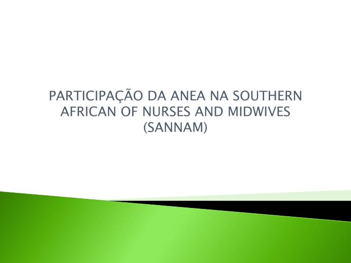 participa o da anea na southern african of nurses and midwives sannam