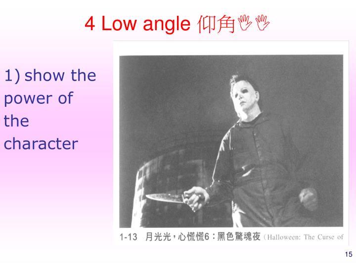 4 Low angle