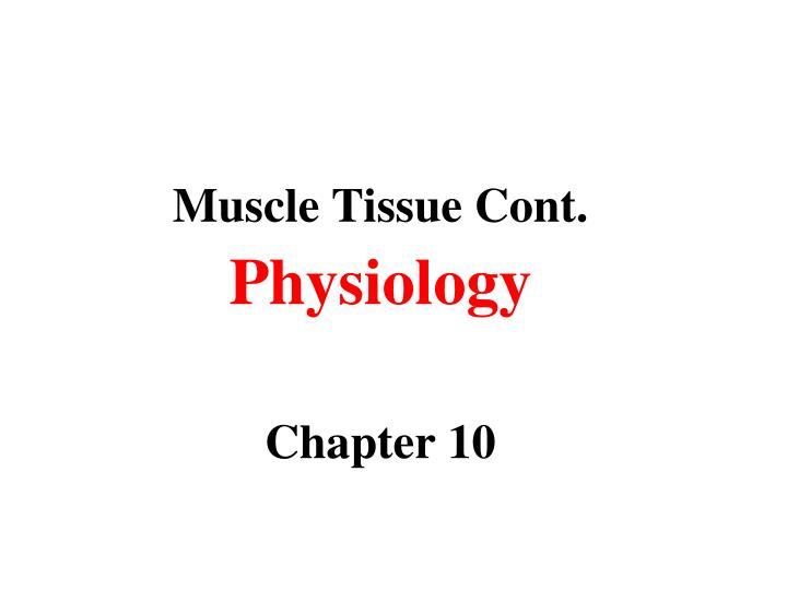 muscle tissue cont physiology chapter 10 n.