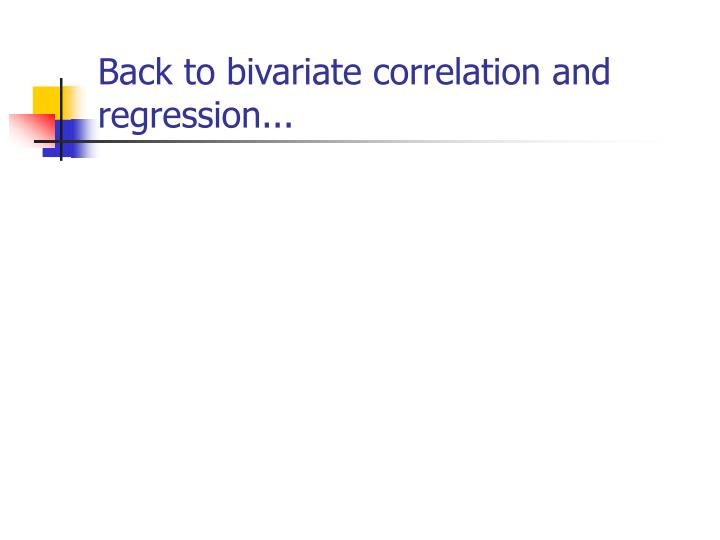 Back to bivariate correlation and regression...