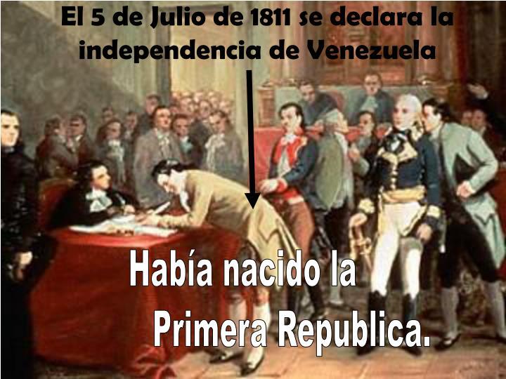 El 5 de Julio de 1811 se declara la independencia de Venezuela