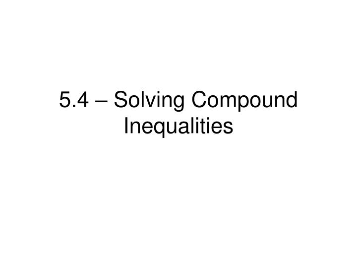 5 4 solving compound inequalities