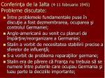 conferin a de la ialta 4 11 februarie 1945 probleme discutate