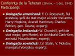 conferin a de la teheran 28 nov 1 dec 1943 participan i