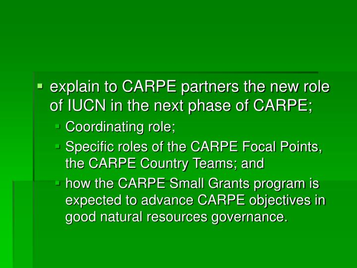 explain to CARPE partners the new role of IUCN in the next phase of CARPE;