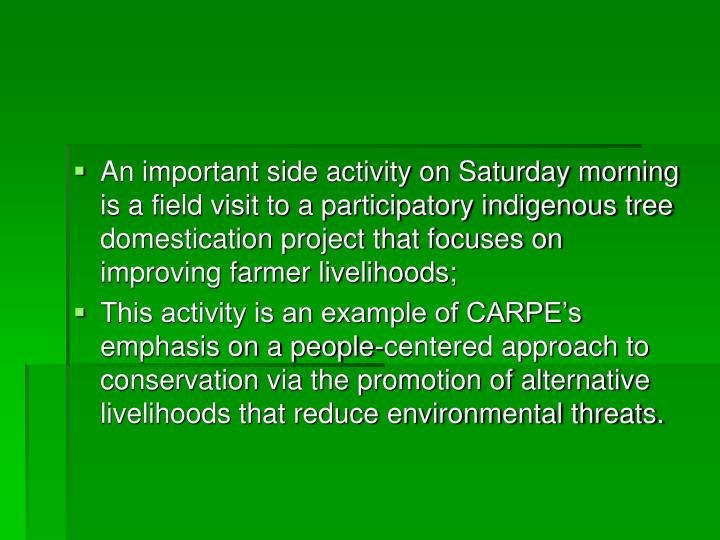 An important side activity on Saturday morning is a field visit to a participatory indigenous tree domestication project that focuses on improving farmer livelihoods;