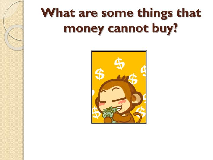 what are some things that money cannot buy n.