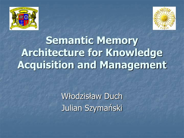 semantic memory architecture for knowledge acquisition and management n.