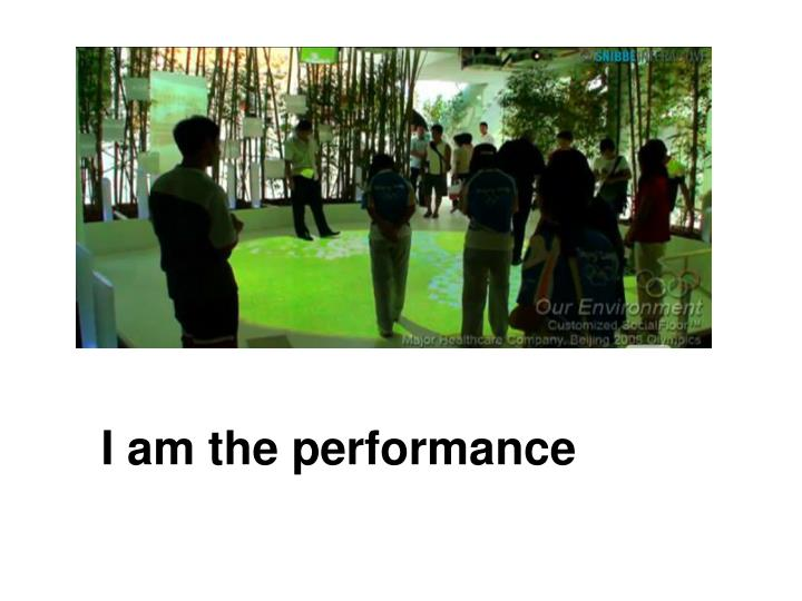 I am the performance