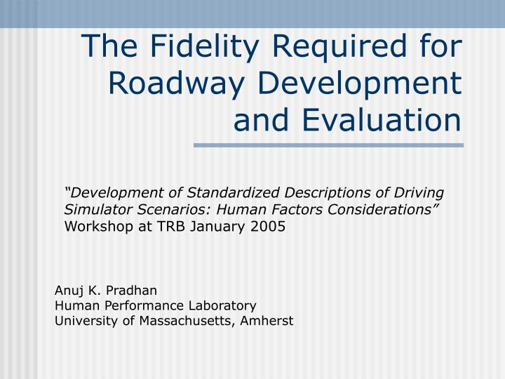 The fidelity required for roadway development and evaluation
