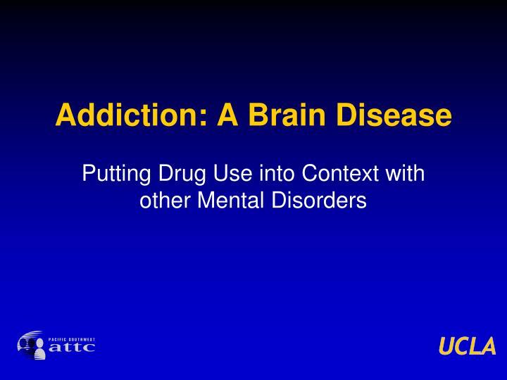 Addiction: A Brain Disease