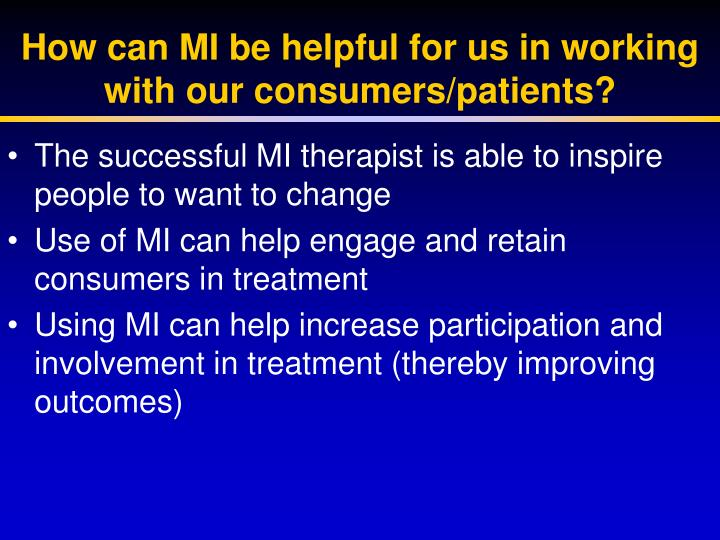 How can MI be helpful for us in working with our consumers/patients?